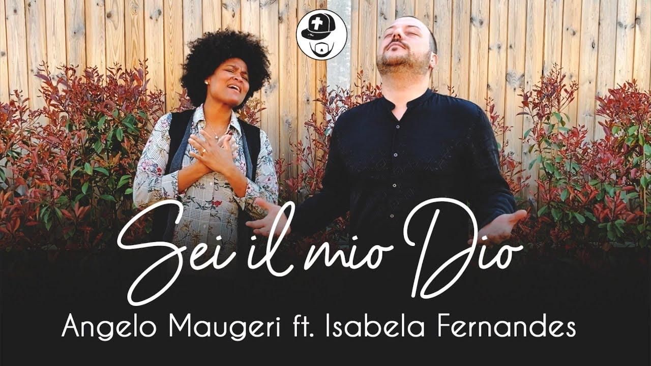 Angelo Maugeri – Sei Il Mio Dio ft. Isabela Fernandes